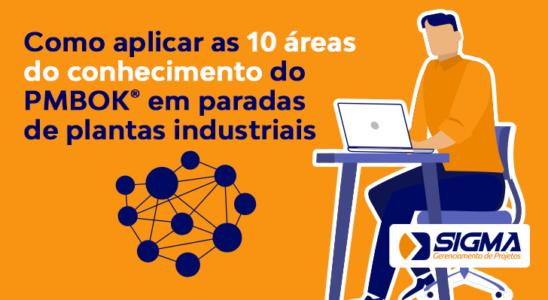 Como aplicar as 10 áreas do conhecimento do PMBOK em Paradas de Plantas Industriais